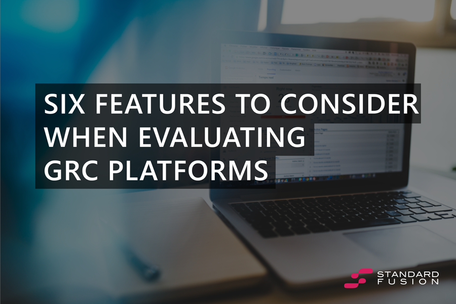 Six features to consider when evaluating GRC platforms
