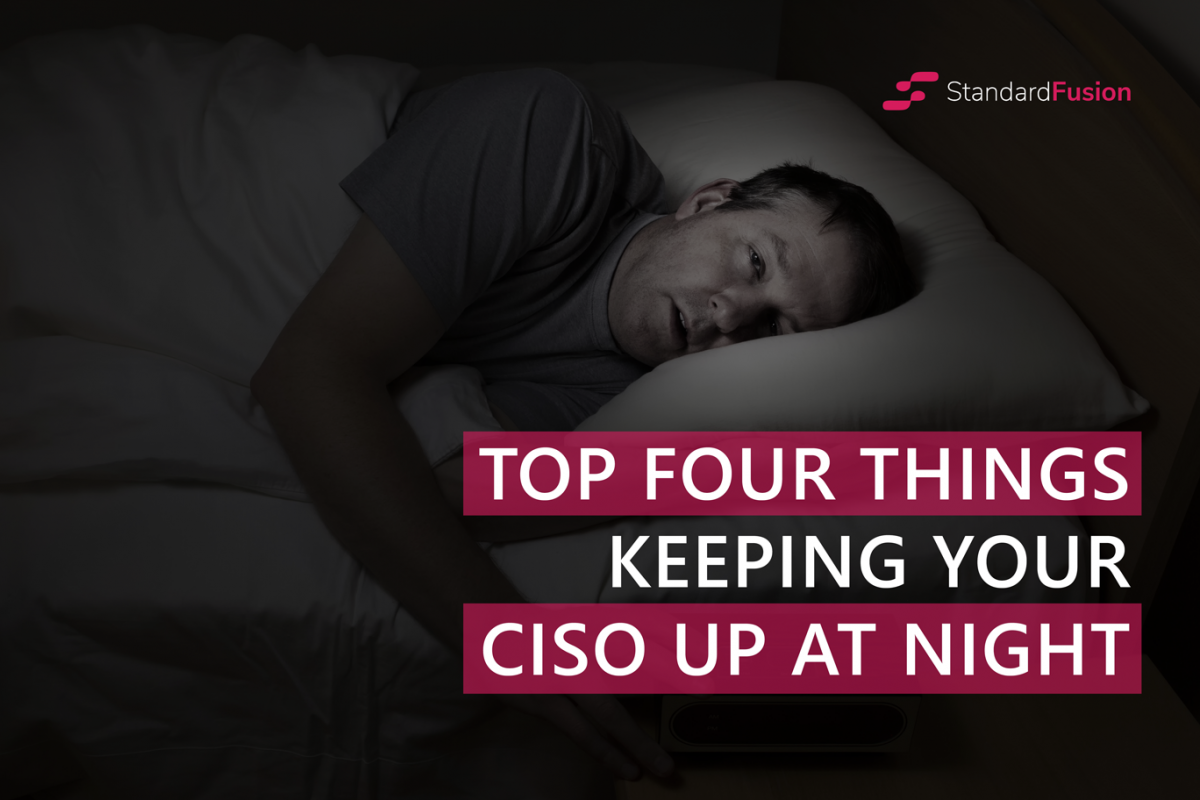 Top Four Things Keeping Your CISO Up At Night